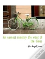 An Earnest Ministry The Want Of The Time