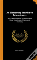 An Elementary Treatise On Determinants