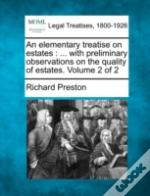 An Elementary Treatise On Estates : ... With Preliminary Observations On The Quality Of Estates. Volume 2 Of 2