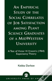 An Empirical Study Of The Social Correlates Of Job Satisfaction Among Plant Science Graduates Of A Mid-Western University
