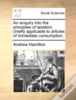 An Enquiry Into The Principles Of Taxati