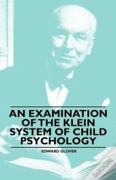 An Examination Of The Klein System Of Child Psychology