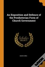 An Exposition And Defence Of The Presbyterian Form Of Church Government