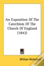 An Exposition Of The Catechism Of The Ch