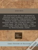 An Exposition Of The Dominical Epistles And Gospels, Used In Our English Liturgie, Throughout The Whole Yeare Together With A Reason Why The Church Di