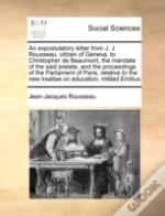 An Expostulatory Letter From J. J. Rousseau, Citizen Of Geneva, To Christopher De Beaumont,  The Mandate Of The Said Prelate, And The Proceedings Of T