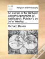 An Extract Of Mr Richard Baxter'S Aphori