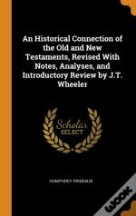 An Historical Connection Of The Old And New Testaments, Revised With Notes, Analyses, And Introductory Review By J.T. Wheeler