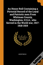 An Honor Roll Containing A Pictorial Record Of The Loyal And Patriotic Men From Whitman County, Washington, U.S.A., Who Served In The World War, 1917-1918-1919