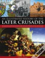 An Illustrated History Of The Later Crusades