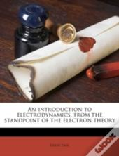 An Introduction To Electrodynamics, From The Standpoint Of The Electron Theory
