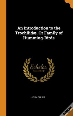 Wook.pt - An Introduction To The Trochilidae, Or Family Of Humming-Birds