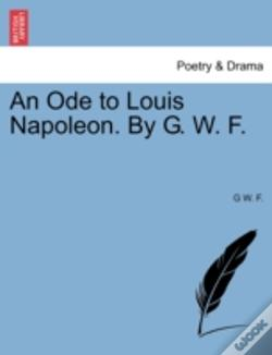 Wook.pt - An Ode To Louis Napoleon. By G. W. F.