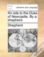 An Ode To The Duke Of Newcastle. By A Sh