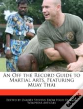 An Off The Record Guide To Martial Arts, Featuring Muay Thai