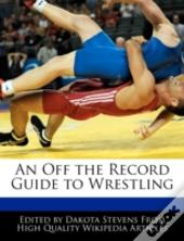 An Off The Record Guide To Wrestling
