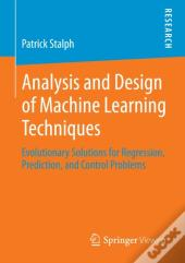 Analysis And Design Of Machine Learning Techniques
