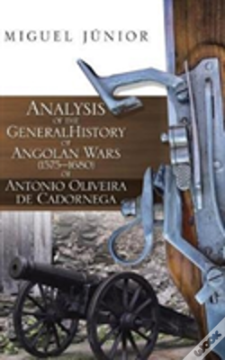 Wook.pt - Analysis Of The General History Of Angolan Wars (1575?1680) Of Antonio Oliveira De Cadornega