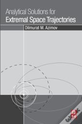 Analytical Solutions For Extremal Space Trajectories