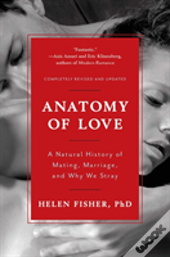 Anatomy Of Love - A Natural History Of Mating, Marriage, And Why We Stray
