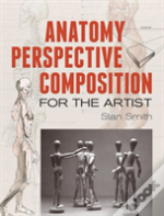Anatomy, Perspective And Composition For The Artist