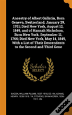 Ancestry Of Albert Gallatin, Born Geneva, Switzerland, January 29, 1761; Died New York, August 12, 1849, And Of Hannah Nicholson, Born New York, September 11, 1766; Died New York, May 14, 1849, With A