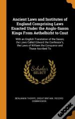Ancient Laws And Institutes Of England Comprising Laws Enacted Under The Anglo-Saxon Kings From Aethelbirht To Cnut