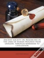Ancient Society; Or, Researches In The L
