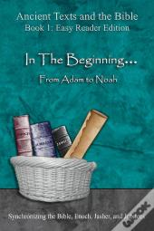 Ancient Texts And The Bible: In The Beginning... From Adam To Noah