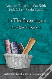 Ancient Texts And The Bible: In The Beginning... From Egypt To Goshen