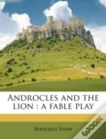 Androcles And The Lion : A Fable Play