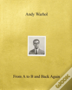 Andy Warhol-From A To B And Back Again