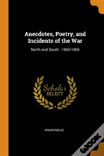 Anecdotes, Poetry, And Incidents Of The War