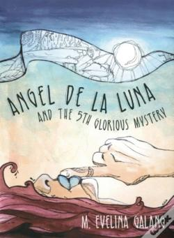 Wook.pt - Angel De La Luna And The 5th Glorious Mystery