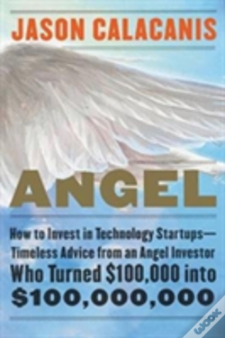 Wook.pt - Angel: How To Invest In Technology Startups-Timeless Advice From An Angel Investor Who Turned $100,000 Into $100,000,000