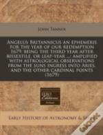 Angelus Britannicus An Ephemeris For The Year Of Our Redemption 1679: Being The Third Year After Bissextile, Or Leap-Year ...: Amplified With Astrolog