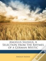 Angelus Silesius: A Selection From The R
