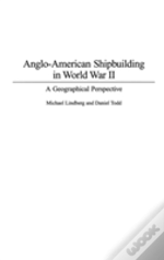 Anglo-American Shipbuilding In World War Ii