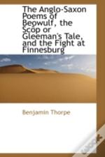 Anglo-Saxon Poems Of Beowulf, The Scop Or Gleeman'S Tale, And The Fight At Finnesburg