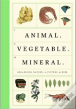 Animal Vegetable Mineral: Organised Nature: A Picture Album