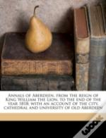 Annals Of Aberdeen, From The Reign Of Ki