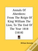 Annals Of Aberdeen: From The Reign Of Ki