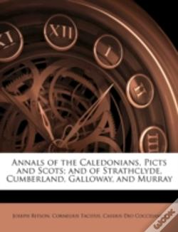 Wook.pt - Annals Of The Caledonians, Picts And Scots; And Of Strathclyde, Cumberland, Galloway, And Murray