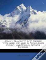 Annals. Translated Into English With Notes And Maps By Alfred John Church And William Jackson Brodribb