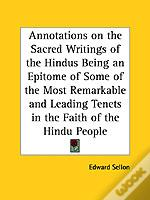Annotations On The Sacred Writings Of The Hindus Being An Epitome Of Some Of The Most Remarkable And Leading Tenets In The Faith Of The Hindu People (