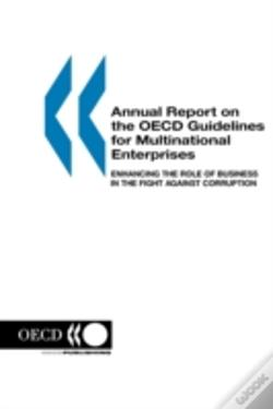 Wook.pt - Annual Report On The Oecd Guidelines For Multinational Enterprises: 2003 Edition: Enhancing The Role Of Business In The Fight Against Corruption