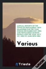 Annual Reports Of The Town Of Newmarket, New Hampshire For The Year Ending December 31st, 1984 And Newmarket School District For The Year July 1st, 1983 To June 30th 1984