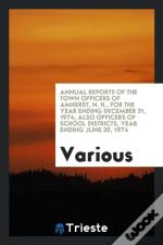 Annual Reports Of The Town Officers Of Amherst, N. H., For The Year Ending December 31, 1974, Also Officers Of School Districts, Year Ending June 30,