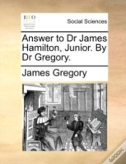 Wook.pt - Answer To Dr James Hamilton, Junior. By Dr Gregory.