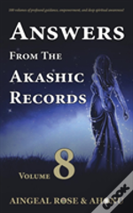 Answers From The Akashic Records - Vol 8